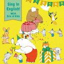 Sing In English! With Eric&Kids 〜9歳からじゃおそい!音楽であそぼう!えいごのうた〜
