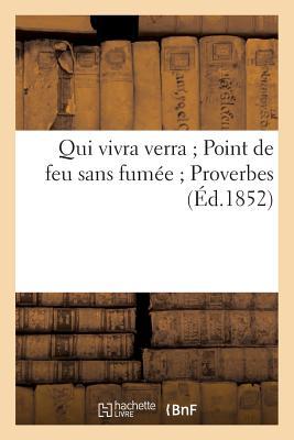 Qui Vivra Verra; Point de Feu Sans Fumee; Proverbes (Ed.1852) = Qui Vivra Verra; Point de Feu Sans F FRE-QUI VIVRA VERRA POINT DE F (Litterature) [ Sans Auteur ]