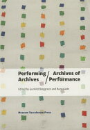 Performing Archives/Archives of Performance