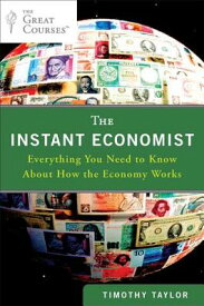 The Instant Economist: Everything You Need to Know about How the Economy Works INSTANT ECONOMIST [ Timothy Taylor ]
