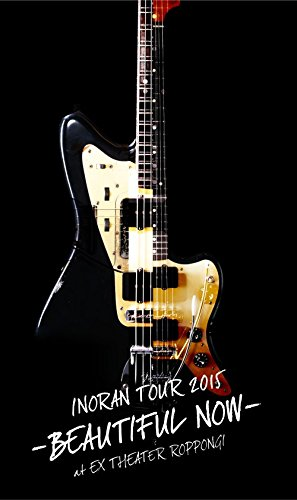 TOUR 2015-BEAUTIFUL NOW-at EX THEATER ROPPONGI【初回生産限定】 [ INORAN ]
