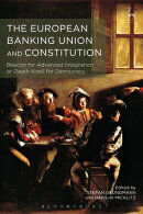 The European Banking Union and Constitution: Beacon for Advanced Integration or Death-Knell for Demo