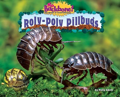 Roly-Poly Pillbugs ROLY POLY PILLBUGS (No Backbone! the World of Invertebrates) [ Molly Smith ]