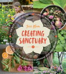 Creating Sanctuary: Sacred Garden Spaces, Plant-Based Medicine, and Daily Practices to Achieve Happi