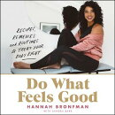 Do What Feels Good: Recipes, Remedies, and Routines to Treat Your Body Right