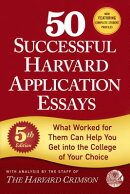 50 Successful Harvard Application Essays: What Worked for Them Can Help You Get Into the College of