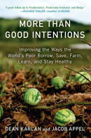 More Than Good Intentions: Improving the Ways the World's Poor Borrow, Save, Farm, Learn, and Stay H