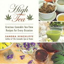 High Tea: Gracious Cannabis Tea-Time Recipes for Every Occasion