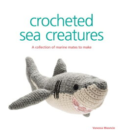 Crocheted Sea Creatures: A Collection of Marine Mates to Make CROCHETED SEA CREATURES [ Vanessa Mooncie ]