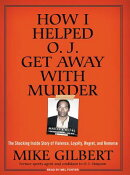 How I Helped O.J. Get Away with Murder: The Shocking Inside Story of Violence, Loyalty, Regret, and