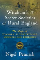 Witchcraft and Secret Societies of Rural England: The Magic of Toadmen, Plough Witches, Mummers, and