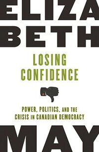 LosingConfidence:Power,Politics,andtheCrisisinCanadianDemocracy