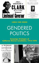 Gendered Politics: Campaign Strategies of California Women Candidates, 1912-1970