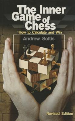 The Inner Game of Chess: How to Calculate and Win INNER GAME OF CHESS REV/E [ Andrew Soltis ]