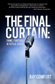 The Final Curtain: Fame, Fortune, & Futile Lives FINAL CURTAIN [ Ray Comfort ]