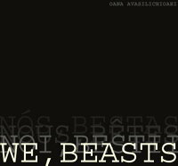 We,Beasts[OanaAvasilichioaei]