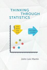 Thinking Through Statistics THINKING THROUGH STATISTICS [ John Levi Martin ]