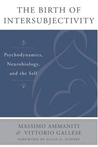 TheBirthofIntersubjectivity:Psychodynamics,Neurobiology,andtheSelf[MassimoAmmaniti]