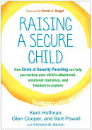 Raising a Secure Child: How Circle of Security Parenting Can Help You Nurture Your Child's Attachmen