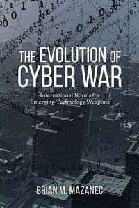 TheEvolutionofCyberWar:InternationalNormsforEmerging-TechnologyWeapons[BrianMazanec]