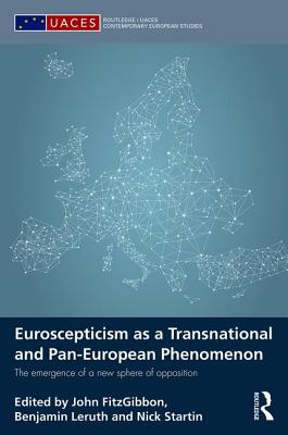 Euroscepticism as a Transnational and Pan-European Phenomenon: The Emergence of a New Sphere of Oppo EUROSCEPTICISM AS A TRANSNATIO (Routledge/UACES Contemporary European Studies) [ John Fitzgibbon ]