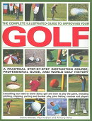 The Complete Illustrated Guide to Improving Your Golf: A Practical Step-By-Step Instruction Course,