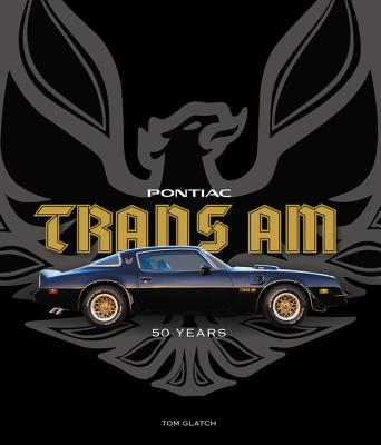 Pontiac Trans Am: 50 Years PONTIAC TRANS AM [ Tom Glatch ]