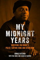 My Midnight Years: Surviving Jon Burge's Police Torture Ring and Death Row