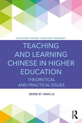 Teaching and Learning Chinese in Higher Education: Theoretical and Practical Issues TEACHING & LEARNING CHINESE IN (Routledge Chinese Language Pedagogy) [ Yang Lu ]