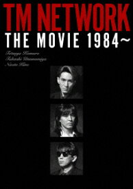 TM NETWORK THE MOVIE 1984〜 [ TM NETWORK ]
