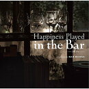 Happiness Played in the Bar -バーで聴く幸せー COMPILED BY BAR BOSSA