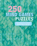 250 Mind Games Puzzles: The Ultimate Collection of Puzzles for All Abilities