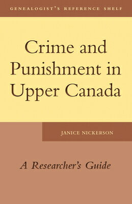 Crime and Punishment in Upper Canada: A Researcher's Guide CRIME & PUNISHMENT IN UPPER CA (Genealogists Reference Shelf) [ Janice Nickerson ]
