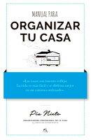 Manual Para Organizar Tu Casa. Pia Organiza