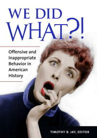 WeDidWhat?!OffensiveandInappropriateBehaviorinAmericanHistory[TimothyJay]