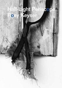 Rosy Keyser: Half-Light Periscope ROSY KEYSER HALF-LIGHT PERISCO [ Rosy Keyser ]
