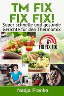 TM Fix Fix Fix!: Super Schnelle Und Gesunde Gerichte Fur Den Thermomix