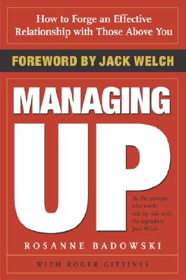 Managing Up: How to Forge an Effective Relationship with Those Above You MANAGING UP [ Rosanne Badowski ]