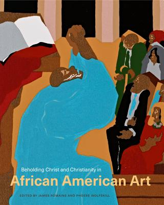 Beholding Christ and Christianity in African American Art BEHOLDING CHRIST & CHRISTIANIT [ James Romaine ]