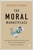 The Moral Marketplace: How Mission-Driven Millennials and Social Entrepreneurs Are Changing Our Worl