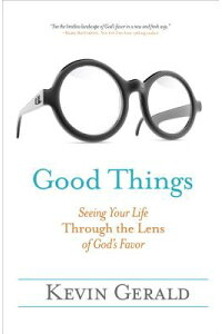 GoodThings:SeeingYourLifeThroughtheLensofGod'sFavor[KevinGerald]