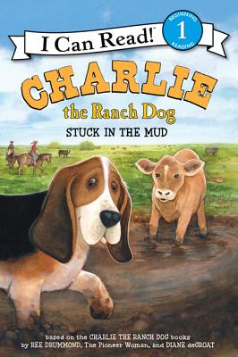 Charlie the Ranch Dog: Stuck in the Mud CHARLIE THE RANCH DOG STUCK IN (I Can Read! - Level 1 (Quality)) [ Ree Drummond ]