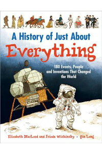 AHistoryofJustaboutEverything:180Events,PeopleandInventionsThatChangedtheWorld[ElizabethMacLeod]