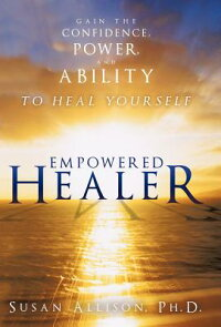 EmpoweredHealer:GaintheConfidence,Power,andAbilitytoHealYourself[SusanAllisonPh.D.]