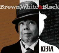 Brown,White&Black[KERA]