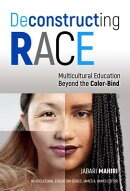 Deconstructing Race: Multicultural Education Beyond the Color-Bind