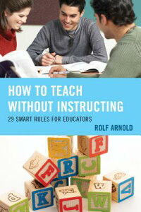 HowtoTeachWithoutInstructing:29SmartRulesforEducators[RolfArnold]