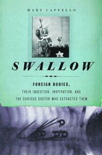 Swallow:ForeignBodies,TheirIngestion,Inspiration,andtheCuriousDoctorWhoExtractedThem