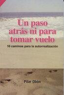 Un Paso Atras... Ni Para Tomar Vuelo!: 10 Caminos Para la Autorrealizacion = A Step Back ... Neither