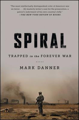 Spiral: Trapped in the Forever War SPIRAL [ Mark Danner ]